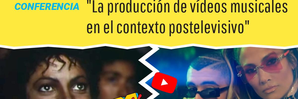 """Conferencia: """"La producción de vídeos musicales en el contexto postelevisivo"""""""