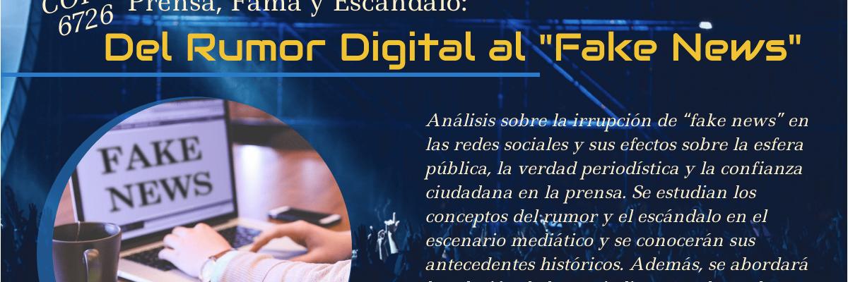 """COPU 6726 Prensa, Fama y Escándalo: Del Rumor Digital al """"Fake News"""""""